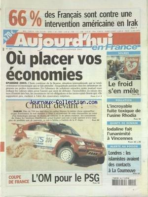 AUJOURD'HUI EN FRANCE [No 489] du 09/01/2003 - 66 POUR 100 DES FRANCAIS SONT CONTRE UNE INTERVENTION AMERICAINE EN IRAK - OU PLACER VOS ECONOMIES - POLLUTION - L'INCROYABLE FUITE TOXIQUE DE L'USINE RHODIA - ALERTE AU POISON A LONDRES - LES ISLAMISTES AVAIENT DES CONTACTS A LA COURNEUVE - LES SPORTS - PARIS-DAKAR - COUPE DE FRANCE DE FOOT