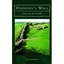 Hadrian's Wall: History & Guide: History and Guide (Tempus History & Archaeology)