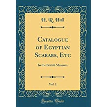 Catalogue of Egyptian Scarabs, Etc, Vol. 1: In the British Museum (Classic Reprint)