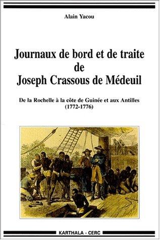 Journaux de bord et de traite de Joseph Crassous de Medeuil : De la Rochelle à la côte de Guinée et aux Antilles - 1772-1776