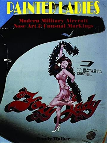 PAINTED LADIES: Modern Military Aircraft Nose Art and Unusual Markings (Schiffer Military History)