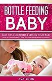 Bottle Feeding Baby: Easy Tips for Bottle Feeding your Baby (How to Choose Formula Milk, Sanitizing and Burping Techniques) (Bottle Feeding, Baby Formula Milk, Sanitizing, Sterilizing, Burping)