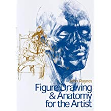 Figure Drawing & Anatomy for the Artist by John Raynes (23-Oct-2005) Hardcover