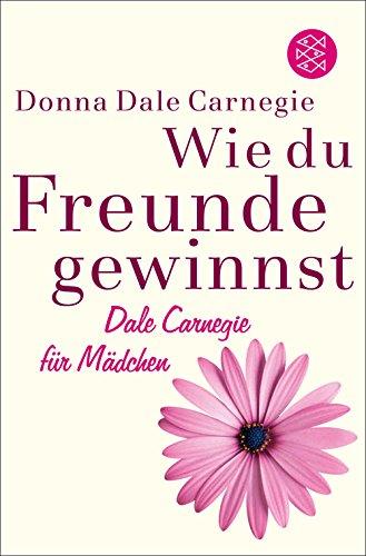 Wie du Freunde gewinnst. Dale Carnegie für Mädchen (Honig Aus Texas)