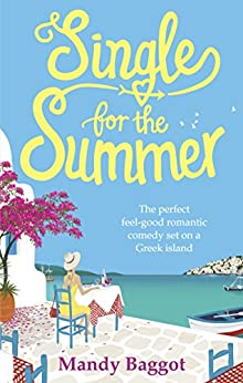 Single for the Summer: The perfect feel-good romantic comedy set on a Greek island by [Baggot, Mandy]