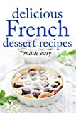 Delicious French Dessert Recipes: made easy: Volume 2 (Desserts of the World) by Desserts of the World (2015-04-23)