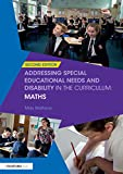 Addressing Special Educational Needs and Disability in the Curriculum: Maths (Addressing SEND in the Curriculum)