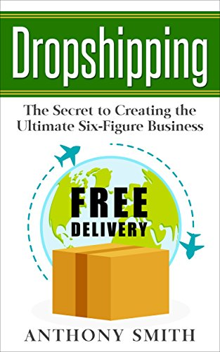 Dropshipping: The Secret to Creating the Ultimate Six-Figure Business (English Edition)