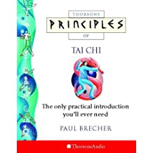 Principles of Tai Chi: the Only Practical Introduction You'll Ever Need