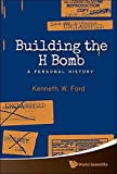 Building the H Bomb: A Personal History by Kenneth W Ford (2015-03-27)