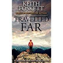 Travelled Far: A Collection Of Hiking Adventures (English Edition)