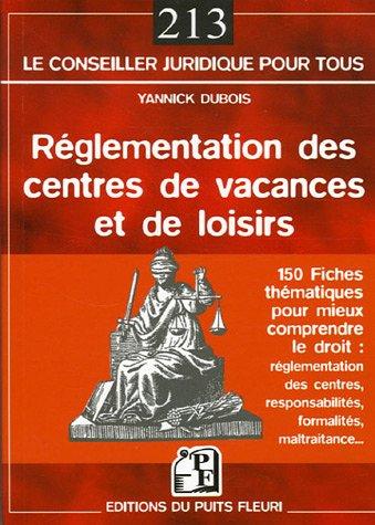 Réglementation des centres de vacances et de loisirs: 150 fiches pour mieux comprendre le droit : réglementation des centres, responsabilités, formalités, maltraitance...