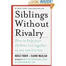 Siblings Without Rivalry – How to Help Your Children Live Together So You Can Live Too