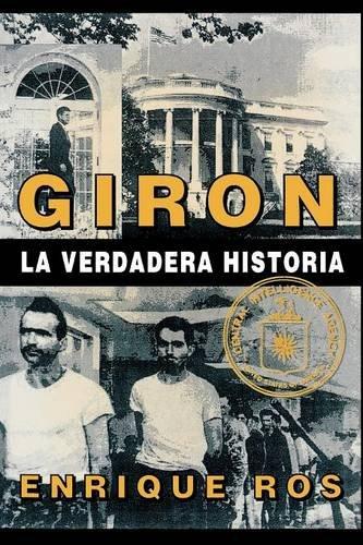 Giron La Verdadera Historia (COLECCION CUBA Y SUS JUECES)