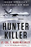 Hunter Killer: Inside America's Unmanned Air War by T. Mark Mccurley (2015-10-13)