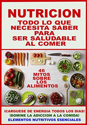 TODO LO QUE DEBEMOS SABER SOBRE LA NUTRICION: PROTEJA SU SALUD Y PROLONGUE SUS AÑOS DE VIDA... INGIRIENDO LOS ALIMENTOS MAS SANOS (COLECCION INSTITUTO DE LA SALUD nº 22)
