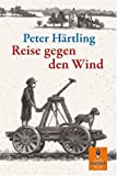 Reise gegen den Wind: Wie Primel das Ende des Krieges erlebt. Roman (Gulliver)