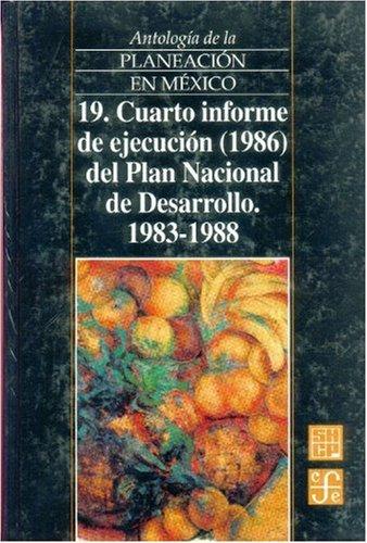 Antologia de La Planeacion En Mexico 1917-1985, 19. Cuarto Informe de Ejecucion (1986) del Plan Nacional de Desarrollo (1983-1988)