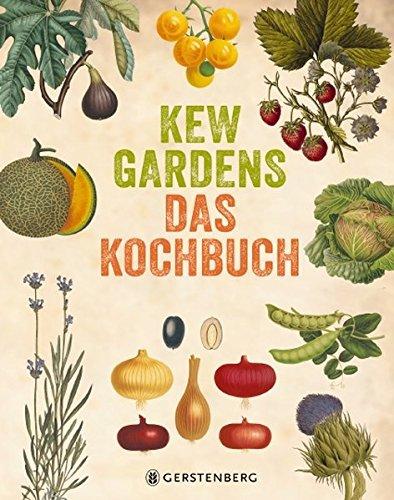Kitchen Garden Cookbook (Kew Gardens - Das Kochbuch: 101 Rezepte mit Pflanzen aus aller Welt)