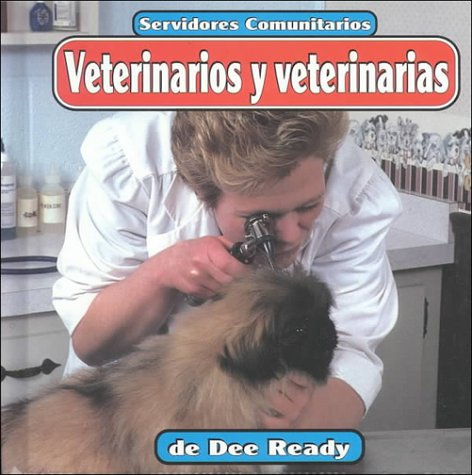 Veterinarios y Veterinarias: Veterinarians (Servidores Comunitarios/Community Helpers) por Dee Ready