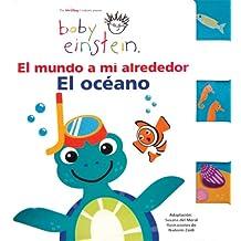 El Mundo A Mi Alrededor: El Oceano = The World Around Me (Baby Einstein)