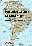 Hakenkreuz über Südamerika: Ideologie, Politik, Militär