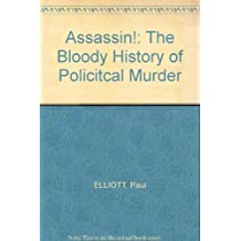 Assassin!: The Bloody History of Policitcal Murder