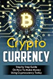 CRYPTOCURRENCY: STEP BY STEP GUIDE ON HOW TO MAKE MONEY USING CRYPTOCURRENCY TODAY (Blockchain, Millionaire, Bitcoin, Cryptocurrency, Money, Etherum, Fintech. ETH, Money, Ethereum Investing, Altcoin)