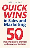 Telecharger Livres Quick Wins in Sales and Marketing 50 inspiring ideas to grow your business by Jackie Jarvis 2015 04 02 (PDF,EPUB,MOBI) gratuits en Francaise