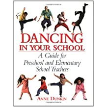 Dancing in Your School: A Guide for Preschool and Elementary School Teachers (School Physical Activity)