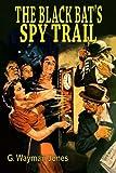The Black Bat's Spy Trail by G. Wayman Jones (2014-11-21)