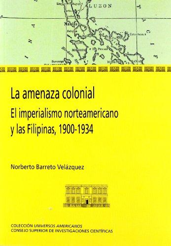 Descargar Libro La amenaza colonial: El imperialismo norteamericano y las Filipinas 1900-1934 (Colección Universos Americanos) de Barreto Velázquez Norberto