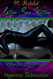 Latex Sex Kitten: Reyna's Adventures in Hypnotic Submission (English Edition)