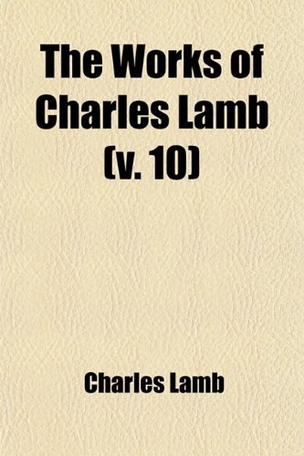 The Works of Charles Lamb (Volume 10); Edited by William Macdonald