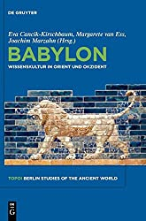 Babylon: Wissenskultur In Orient Und Okzident (Topoi – Berlin Studies Of The Ancient Worldtopoi – Berliner Studien Der Alten Welt, Band 1)