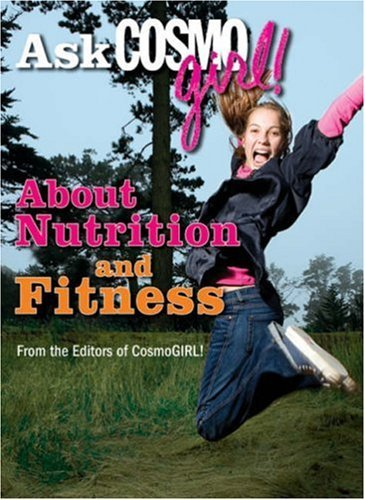 Ask CosmoGIRL! About Nutrition and Fitness by From the Editors of CosmoGIRL! (1-Jan-2008) Paperback