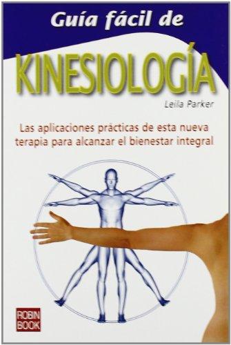 Guía fácil de kinesiología: Las aplicaciones prácticas de esta nueva terapia para alcanzar el bienestar integral. (Guia Facil)