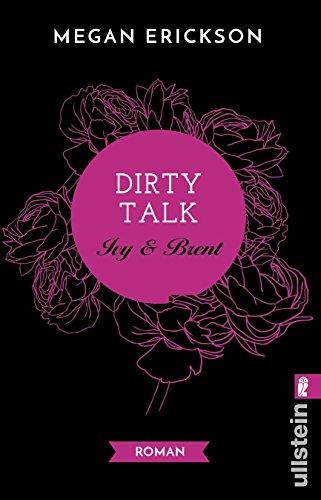 Dirty Talk. Ivy & Brent: Roman (Mechanics of Love 2) von [Erickson, Megan]