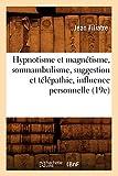 Hypnotisme et magnétisme, somnambulisme, suggestion et télépathie, influence personnelle (19e)