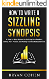 How to Write a Sizzling Synopsis: A Step-by-Step System for Enticing New Readers, Selling More Fiction, and Making Your Books Sound Good (English Edition)