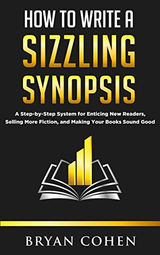 How to Write a Sizzling Synopsis: A Step-by-Step System for Enticing New Readers, Selling More Fiction, and Making Your Books Sound Good (English ...