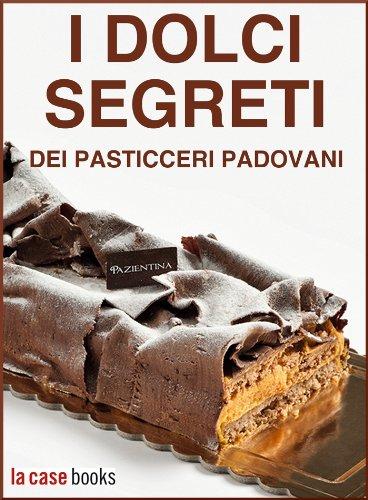 i-dolci-segreti-dei-pasticceri-padovani-fuori-collana-vol-26-italian-edition