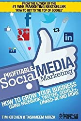 [ Profitable Social Media Marketing: How to Grow Your Business Using Facebook, Twitter, Google+, Linkedin and More Kitchen, Tim ( Author ) ] { Paperback } 2013