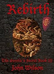 Rebirth (The Heretic's Secret Trilogy Book 3)