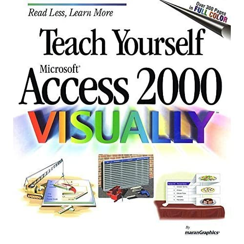 Teach Yourself Microsoft Access 2000 VISUALLY by maranGraphics (1999-07-28)