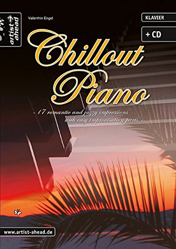 Chillout Piano: 17 romantic and jazzy impressions (inkl. Audio-CD). Romantisch-emotionale...