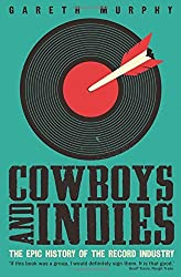 Cowboys and Indies: The Epic History of the Record Industry by Gareth Murphy (2015-01-22)