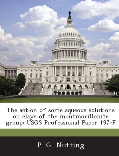 The Action of Some Aqueous Solutions on Clays of the Montmorillonite Group: Usgs Professional Paper 197-F -