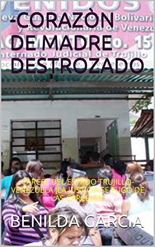 -CORAZÒN DE MADRE DESTROZADO: CÀRCEL DEL ESTADO TRUJILLO-VENEZUELA ¡LA JUSTICIA SE FUGÒ DE LAS CARCELES! (MIS DIÀLOGOS CON JUAN RULFO: nº 6) por BENILDA GARCIA