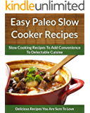 Easy Paleo Slow Cooker Recipes: Add Convenience To Delectable, Paleo-Friendly Cuisine (The Easy Recipe Book 36) (English Edition)